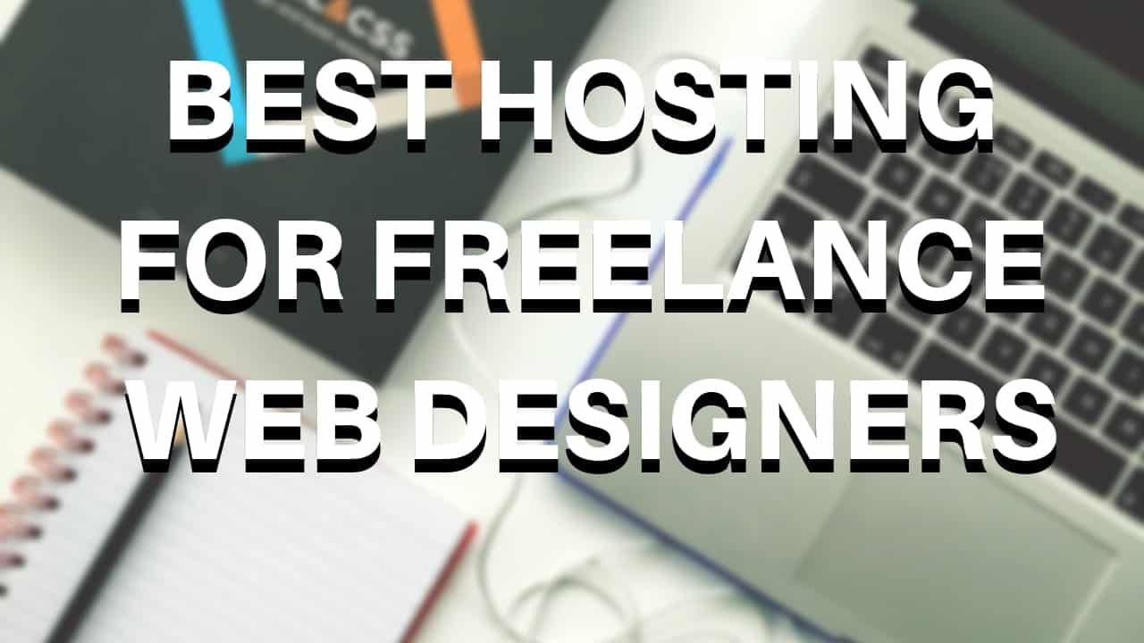 Best Hosting for Freelance Web Designers