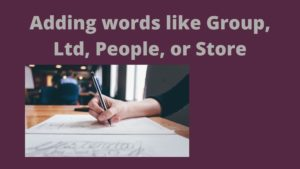 Adding words like Group, Ltd, People, or Store
