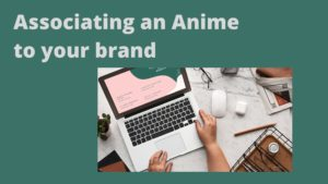 Associating an Anime to your brand