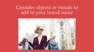 Consider objects or visuals to add to your brand name